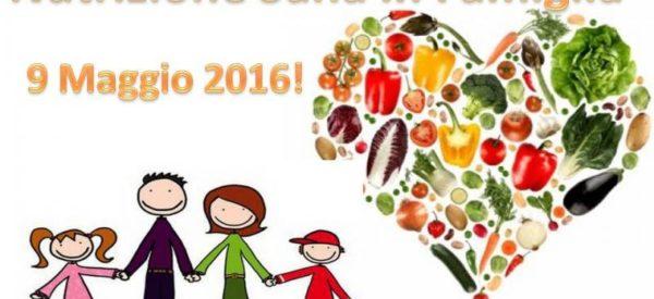 9 MAGGIO 2016 – Giornata Nutrizione Sana in Famiglia